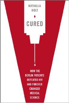 지난 수년 동안 과학자들은 HIV 완치 가능성을 집중적으로 연구하고 있다. HIV에서 완치된 두 환자의 사례를 다룬 책 'Cured'가 최근 출간됐다. - 아마존 제공